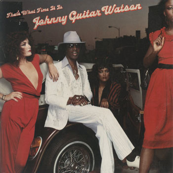 JOHNNY GUITAR WATSON Thats What Time It Is_20200902