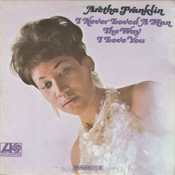 ARETHA FRANKLIN I Never Loved A Man The Way I Love You_20210212