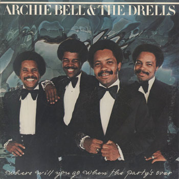 ARCHIE BELL and THE DRELLS Where Will You Go When The Partys Over_20210220